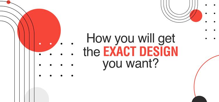 How to get exact design