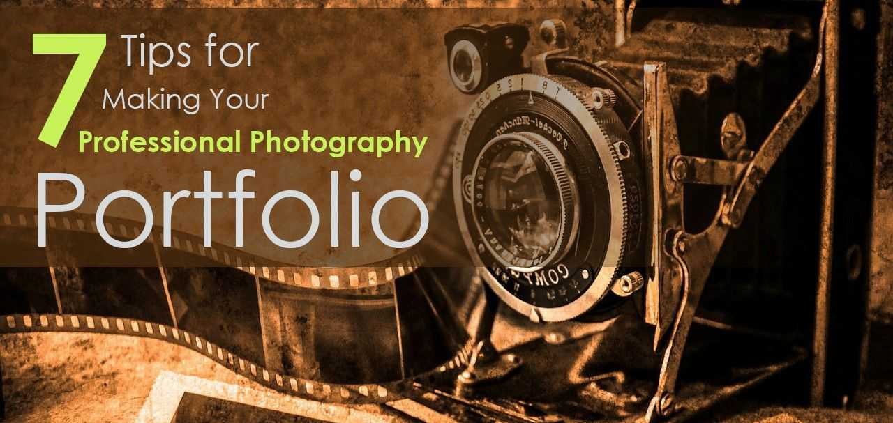 7 Tips For Making Your Professional Photography Portfolio