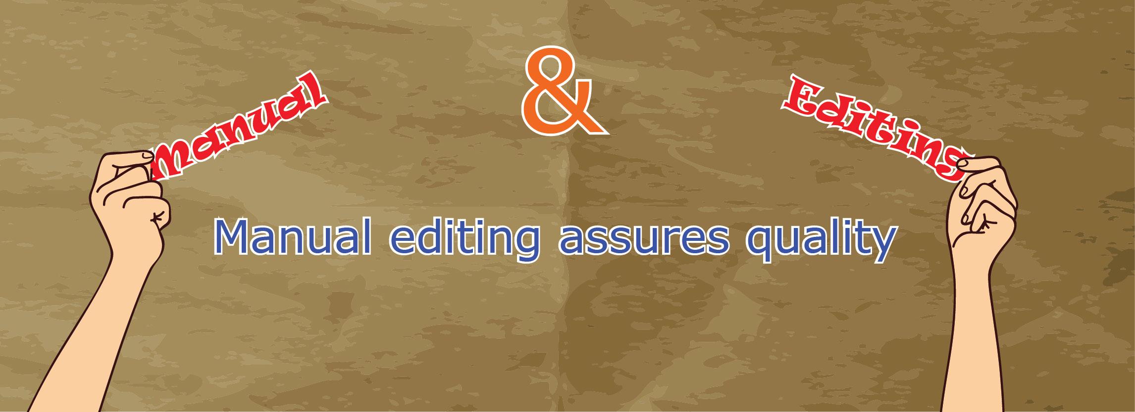 Manual editing assures quality-01