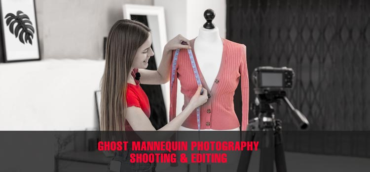Ghost Mannequin Photography Shooting & Editing