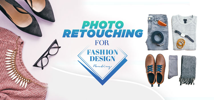 Photo retouching for fashion accessories and apparels