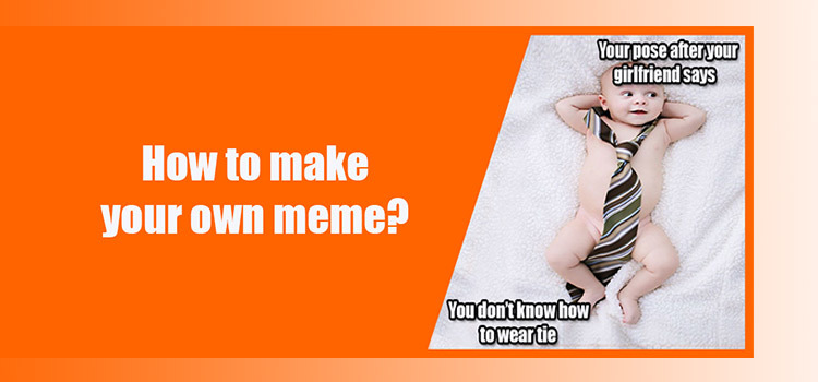 How to Make Your Own Meme