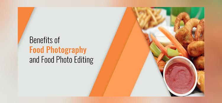 Benefits of Food Photography-Food Photo Editing