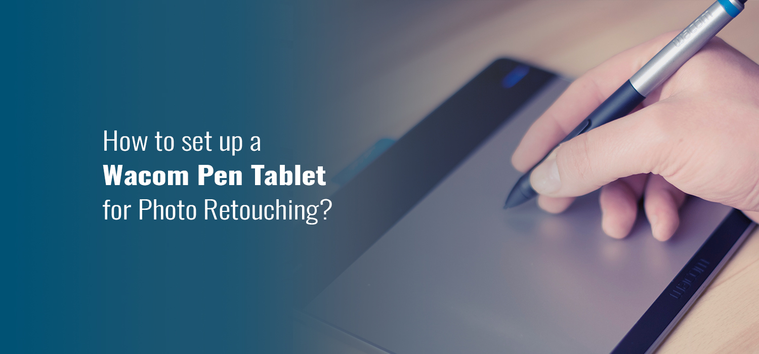 How to set up a Wacom Pen Tablet for Photo Retouching