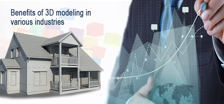 Benefits of 3D Modeling in Various Industries
