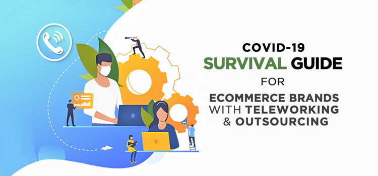Covid 19 survival guide for Ecommerce Brands with Teleworking and outsourcing