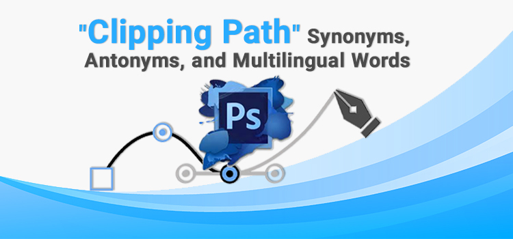 Clipping Path Synonyms Antonyms and Multilingual Words