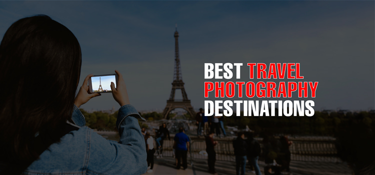 Featured Image for Best Travel Photography Destinations