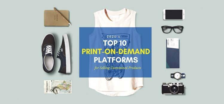 Top 10 Print-On-Demand Platforms