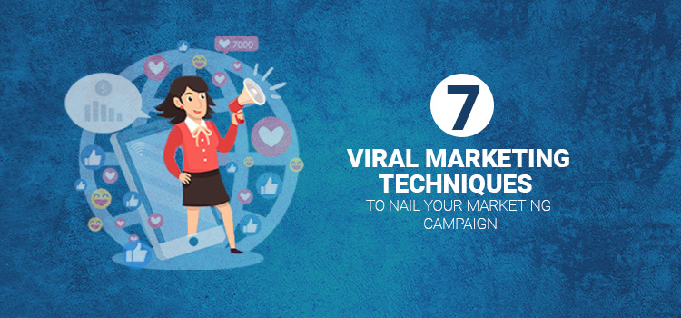 7 Viral Marketing Techniques to Nail